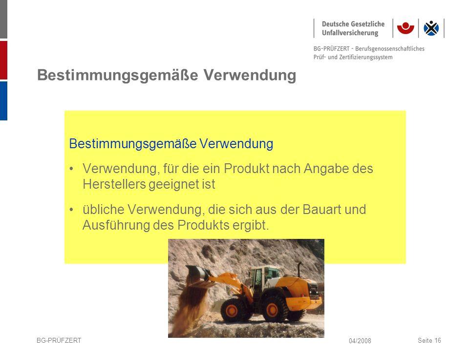 04/2008 BG-PRÜFZERTSeite 16 Bestimmungsgemäße Verwendung Verwendung, für die ein Produkt nach Angabe des Herstellers geeignet ist übliche Verwendung,