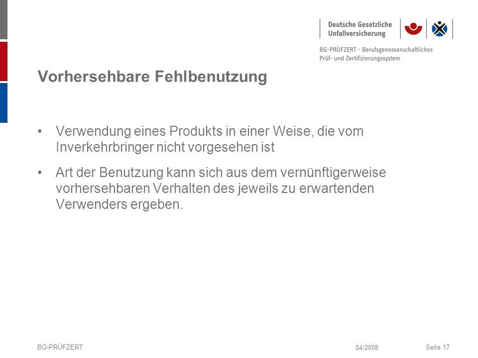 04/2008 BG-PRÜFZERTSeite 17 Vorhersehbare Fehlbenutzung Verwendung eines Produkts in einer Weise, die vom Inverkehrbringer nicht vorgesehen ist Art de