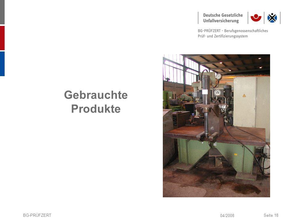 04/2008 BG-PRÜFZERTSeite 18 Gebrauchte Produkte
