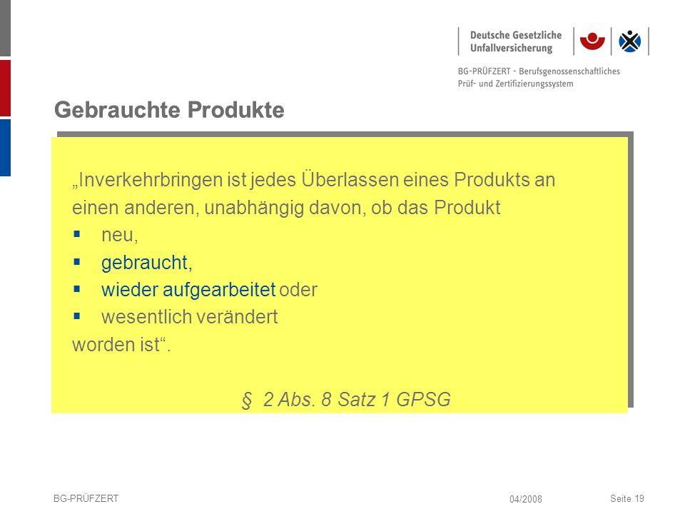 04/2008 BG-PRÜFZERTSeite 19 Gebrauchte Produkte Inverkehrbringen ist jedes Überlassen eines Produkts an einen anderen, unabhängig davon, ob das Produk