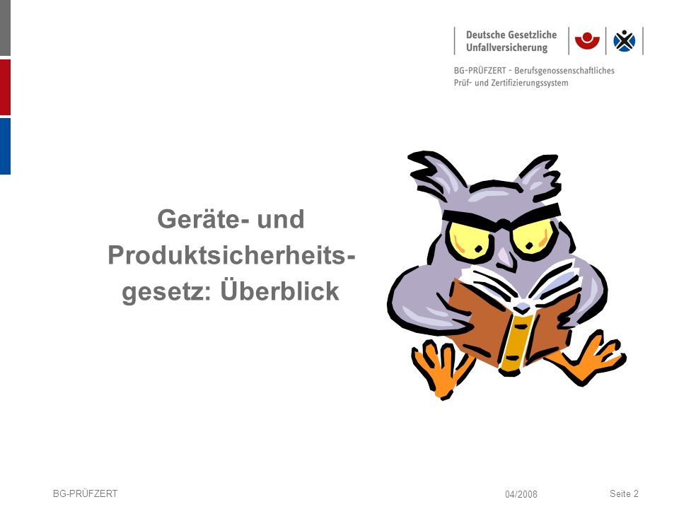 04/2008 BG-PRÜFZERTSeite 2 Geräte- und Produktsicherheits- gesetz: Überblick