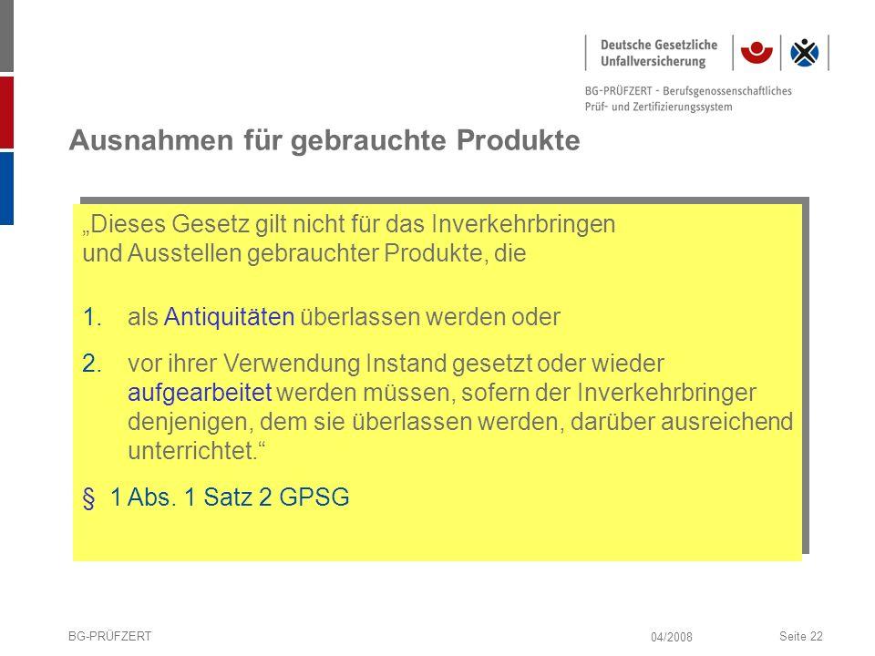 04/2008 BG-PRÜFZERTSeite 22 Ausnahmen für gebrauchte Produkte 1.als Antiquitäten überlassen werden oder 2.vor ihrer Verwendung Instand gesetzt oder wi
