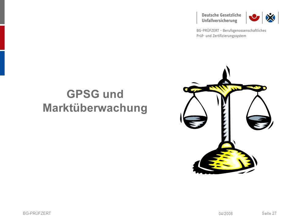 04/2008 BG-PRÜFZERTSeite 27 GPSG und Marktüberwachung