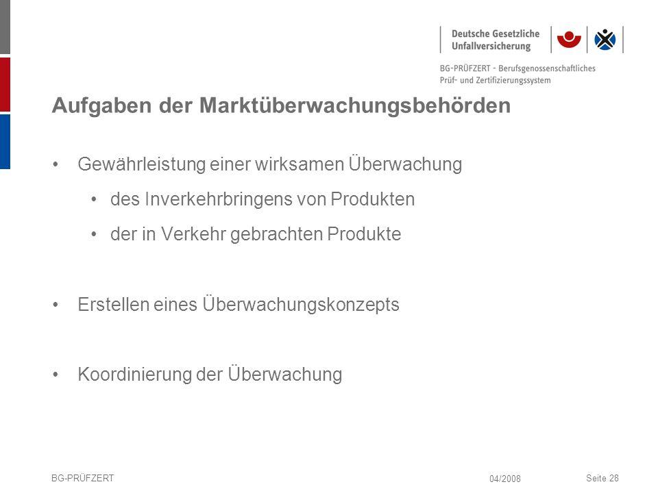 04/2008 BG-PRÜFZERTSeite 28 Aufgaben der Marktüberwachungsbehörden Gewährleistung einer wirksamen Überwachung des Inverkehrbringens von Produkten der