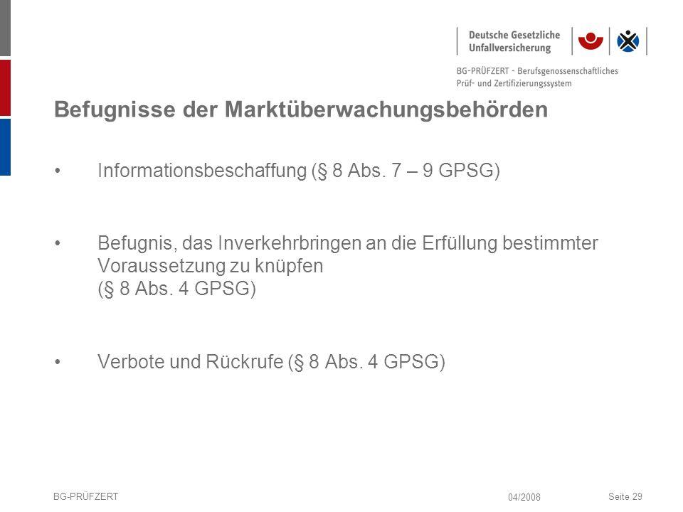 04/2008 BG-PRÜFZERTSeite 29 Befugnisse der Marktüberwachungsbehörden Informationsbeschaffung (§ 8 Abs. 7 – 9 GPSG) Befugnis, das Inverkehrbringen an d