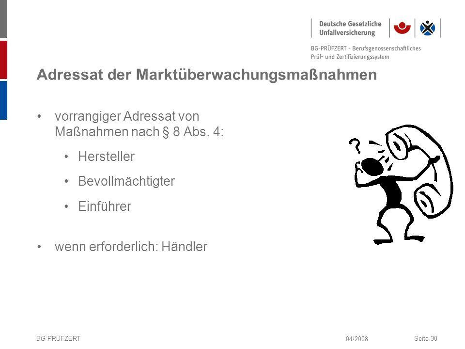 04/2008 BG-PRÜFZERTSeite 30 Adressat der Marktüberwachungsmaßnahmen vorrangiger Adressat von Maßnahmen nach § 8 Abs. 4: Hersteller Bevollmächtigter Ei