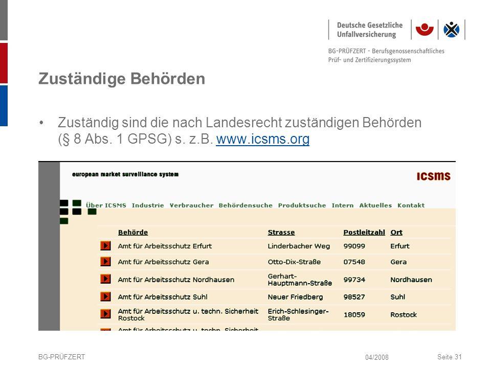 04/2008 BG-PRÜFZERTSeite 31 Zuständige Behörden Zuständig sind die nach Landesrecht zuständigen Behörden (§ 8 Abs. 1 GPSG) s. z.B. www.icsms.orgwww.ic
