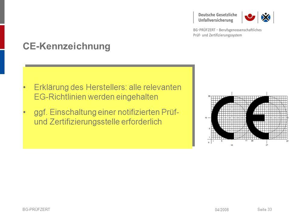 04/2008 BG-PRÜFZERTSeite 33 CE-Kennzeichnung Erklärung des Herstellers: alle relevanten EG-Richtlinien werden eingehalten ggf. Einschaltung einer noti