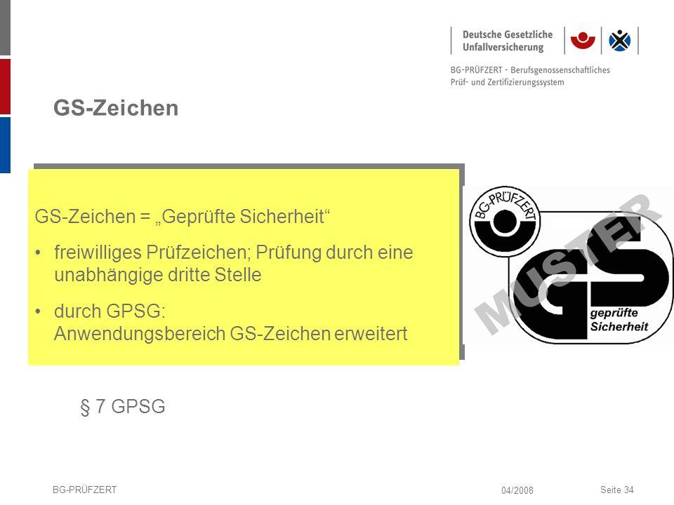 04/2008 BG-PRÜFZERTSeite 34 GS-Zeichen GS-Zeichen = Geprüfte Sicherheit freiwilliges Prüfzeichen; Prüfung durch eine unabhängige dritte Stelle durch G