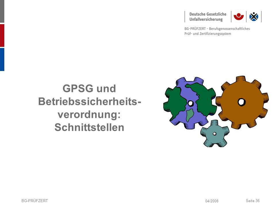 04/2008 BG-PRÜFZERTSeite 36 GPSG und Betriebssicherheits- verordnung: Schnittstellen