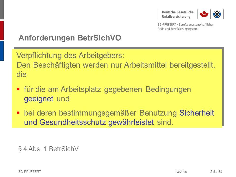 04/2008 BG-PRÜFZERTSeite 38 Anforderungen BetrSichVO § 4 Abs. 1 BetrSichV für die am Arbeitsplatz gegebenen Bedingungen geeignet und bei deren bestimm