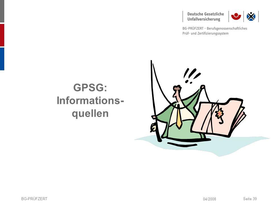 04/2008 BG-PRÜFZERTSeite 39 GPSG: Informations- quellen