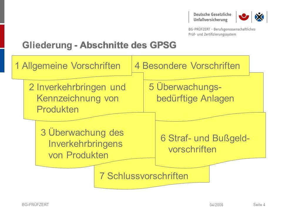 04/2008 BG-PRÜFZERTSeite 4 Gliederung - Abschnitte des GPSG 7 Schlussvorschriften 6 Straf- und Bußgeld- vorschriften 5 Überwachungs- bedürftige Anlage