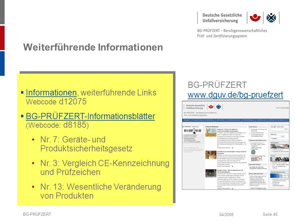 04/2008 BG-PRÜFZERTSeite 40 Weiterführende Informationen Informationen, weiterführende Links Webcode d12075 Informationen BG-PRÜFZERT-Informationsblät