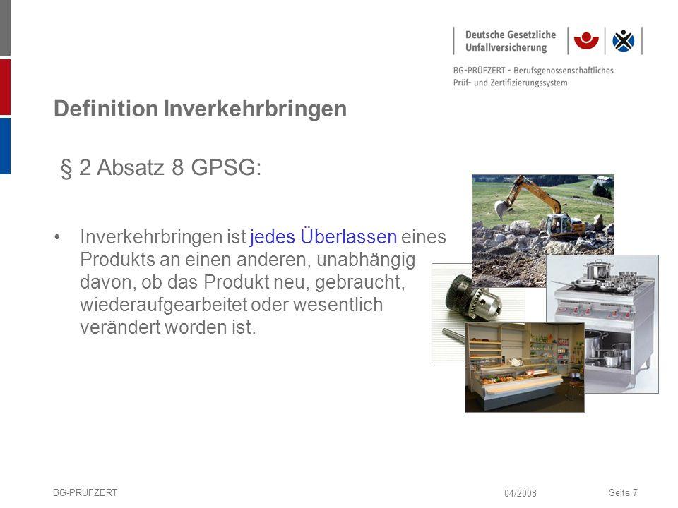 04/2008 BG-PRÜFZERTSeite 7 Definition Inverkehrbringen Inverkehrbringen ist jedes Überlassen eines Produkts an einen anderen, unabhängig davon, ob das