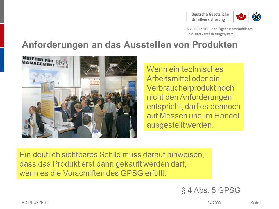 04/2008 BG-PRÜFZERTSeite 9 Anforderungen an das Ausstellen von Produkten Wenn ein technisches Arbeitsmittel oder ein Verbraucherprodukt noch nicht den