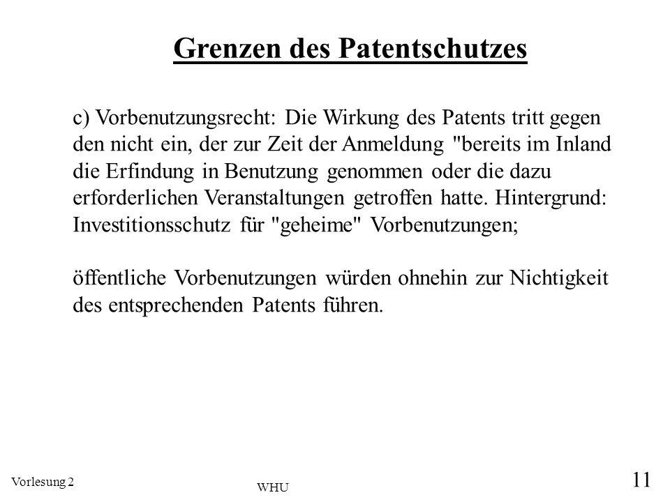 Vorlesung 2 11 WHU c) Vorbenutzungsrecht: Die Wirkung des Patents tritt gegen den nicht ein, der zur Zeit der Anmeldung