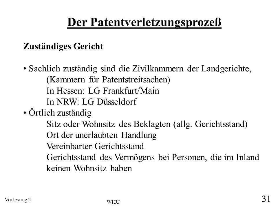Vorlesung 2 31 WHU Der Patentverletzungsprozeß Zuständiges Gericht Sachlich zuständig sind die Zivilkammern der Landgerichte, (Kammern für Patentstrei