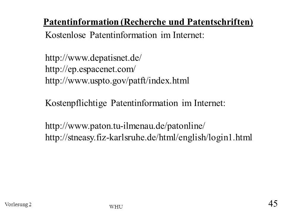 Vorlesung 2 45 WHU Kostenlose Patentinformation im Internet: http://www.depatisnet.de/ http://ep.espacenet.com/ http://www.uspto.gov/patft/index.html