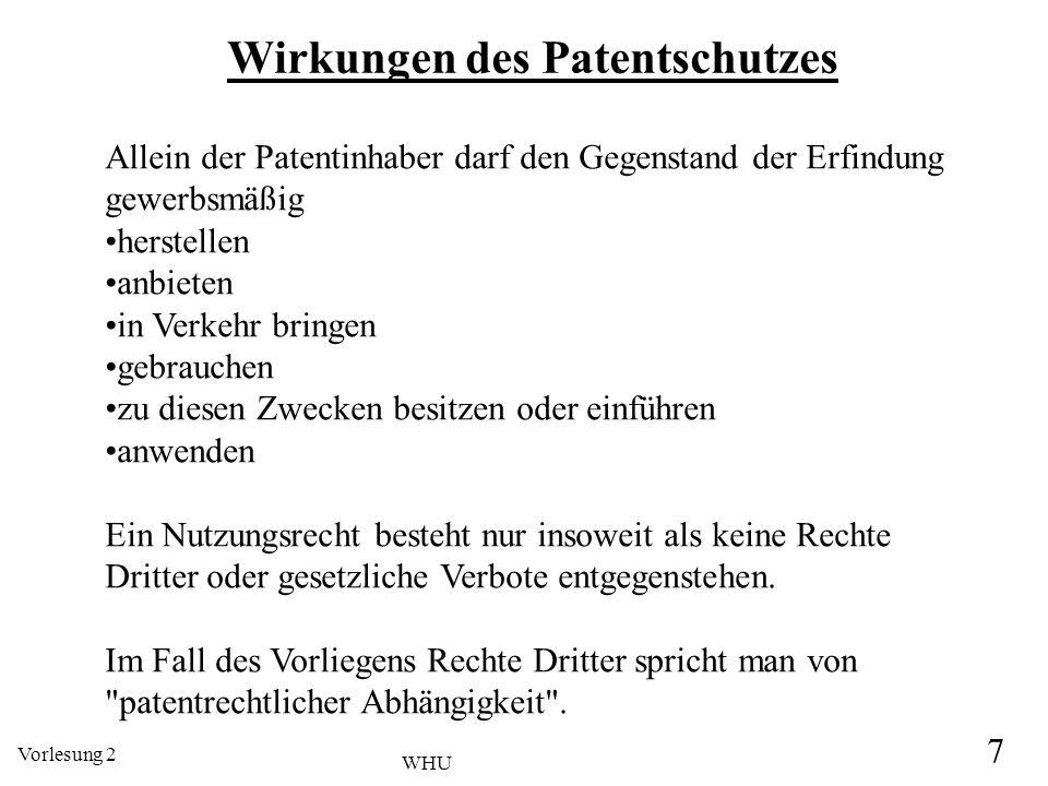 Vorlesung 2 7 WHU Wirkungen des Patentschutzes Allein der Patentinhaber darf den Gegenstand der Erfindung gewerbsmäßig herstellen anbieten in Verkehr