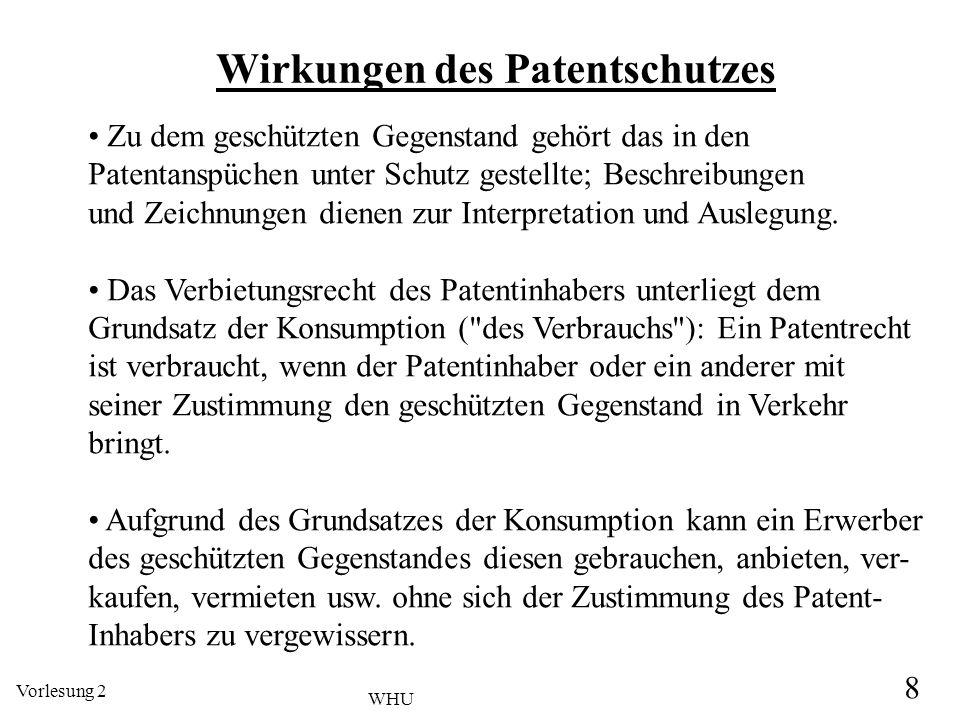 Vorlesung 2 8 WHU Wirkungen des Patentschutzes Zu dem geschützten Gegenstand gehört das in den Patentanspüchen unter Schutz gestellte; Beschreibungen