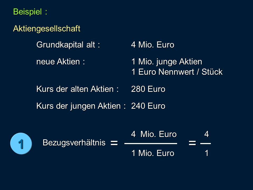 Beispiel : Aktiengesellschaft Grundkapital alt : 4 Mio. Euro neue Aktien : 1 Mio. junge Aktien 1 Euro Nennwert / Stück Kurs der alten Aktien : 280 Eur