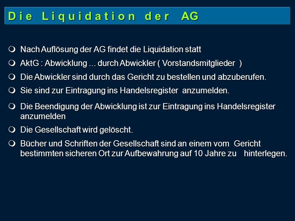 D i e L i q u i d a t i o n d e r AG Nach Auflösung der AG findet die Liquidation statt Nach Auflösung der AG findet die Liquidation statt AktG : Abwicklung...