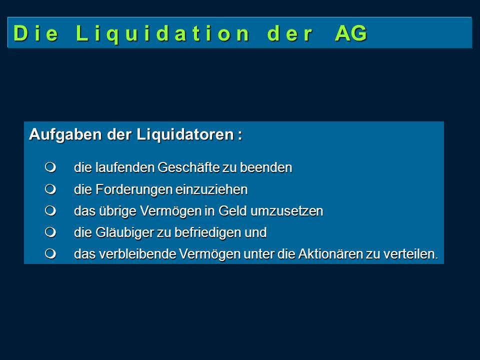 D i e L i q u i d a t i o n d e r AG Aufgaben der Liquidatoren : die laufenden Geschäfte zu beenden die laufenden Geschäfte zu beenden die Forderungen
