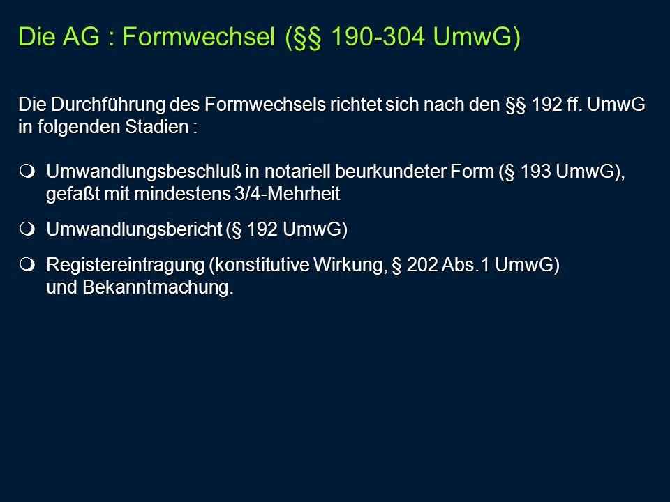 Die Durchführung des Formwechsels richtet sich nach den §§ 192 ff. UmwG in folgenden Stadien : Umwandlungsbeschluß in notariell beurkundeter Form (§ 1