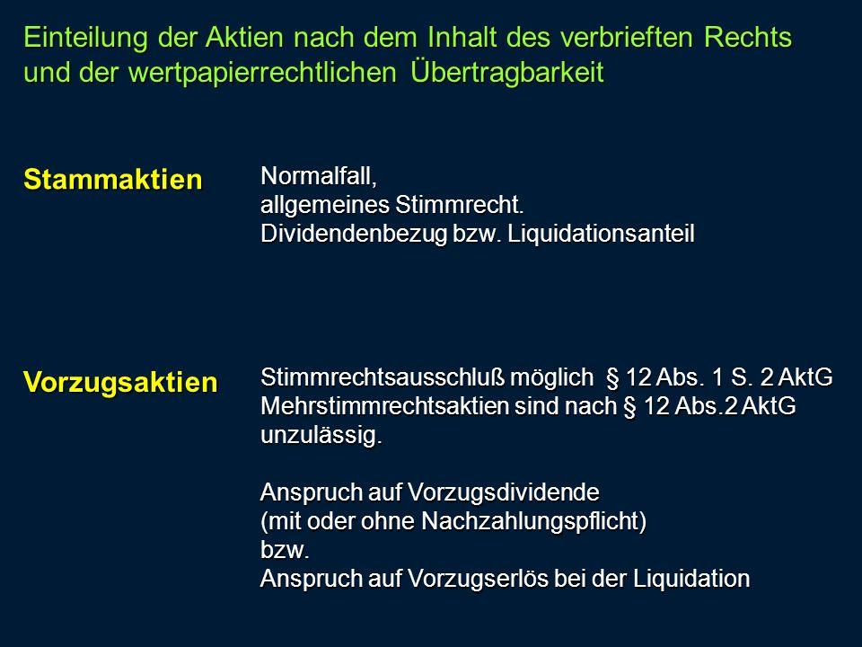 StammaktienNormalfall, allgemeines Stimmrecht. Dividendenbezug bzw. Liquidationsanteil Vorzugsaktien Stimmrechtsausschluß möglich § 12 Abs. 1 S. 2 Akt