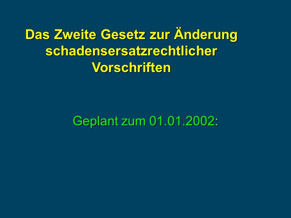 Geplant zum 01.01.2002: Das Zweite Gesetz zur Änderung schadensersatzrechtlicher Vorschriften