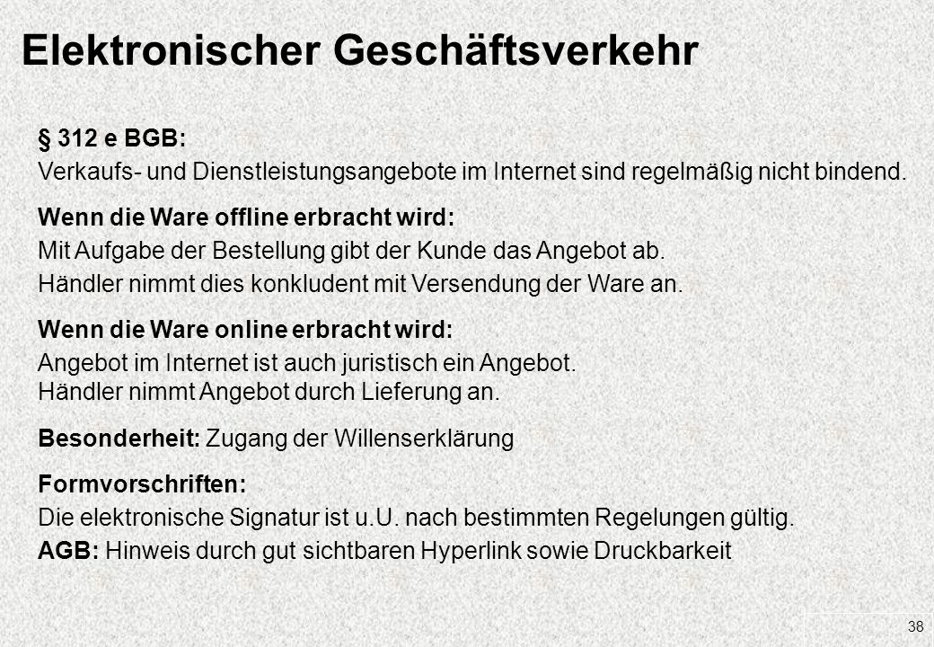 38 Elektronischer Geschäftsverkehr § 312 e BGB: Verkaufs- und Dienstleistungsangebote im Internet sind regelmäßig nicht bindend. Wenn die Ware offline