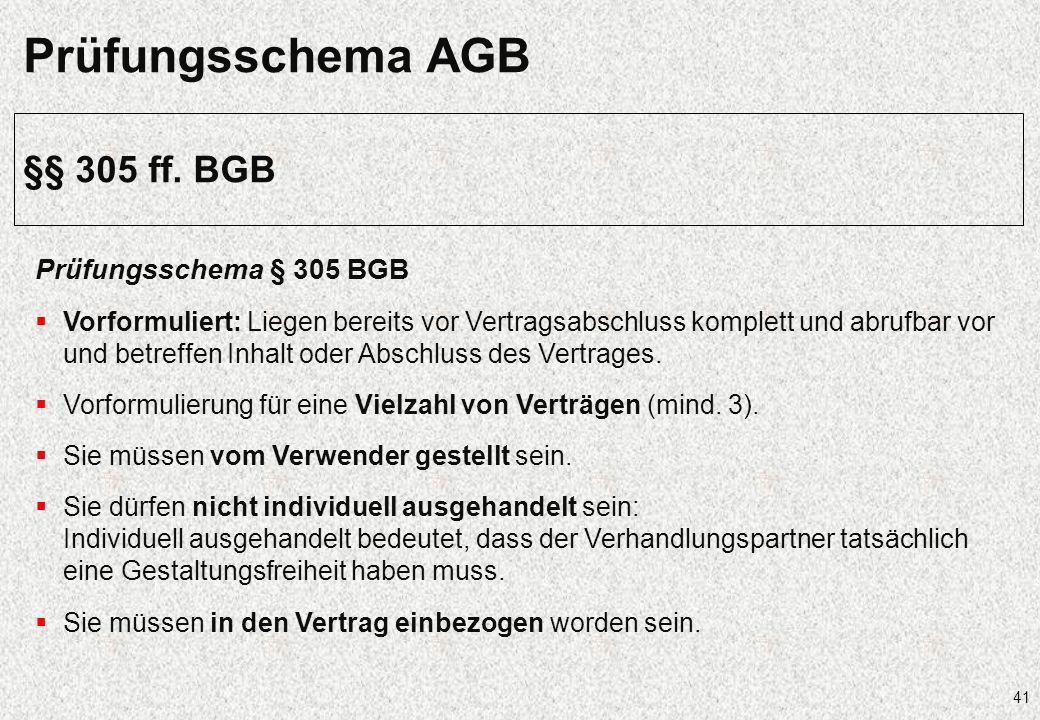 41 Prüfungsschema AGB Prüfungsschema § 305 BGB Vorformuliert: Liegen bereits vor Vertragsabschluss komplett und abrufbar vor und betreffen Inhalt oder