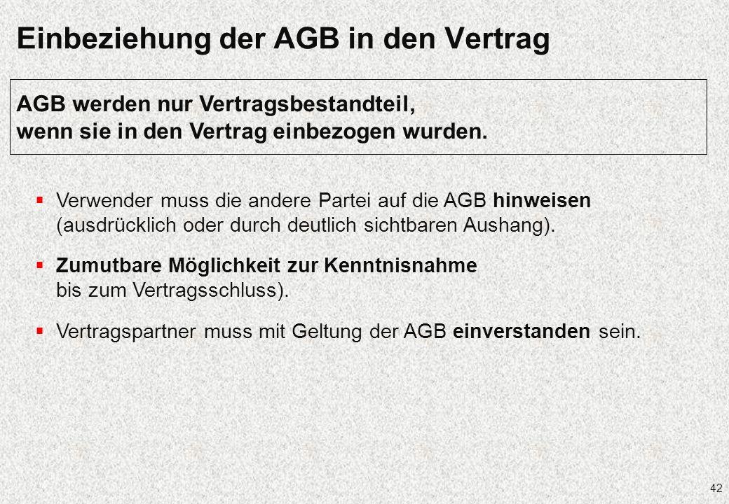 42 Einbeziehung der AGB in den Vertrag Verwender muss die andere Partei auf die AGB hinweisen (ausdrücklich oder durch deutlich sichtbaren Aushang). Z
