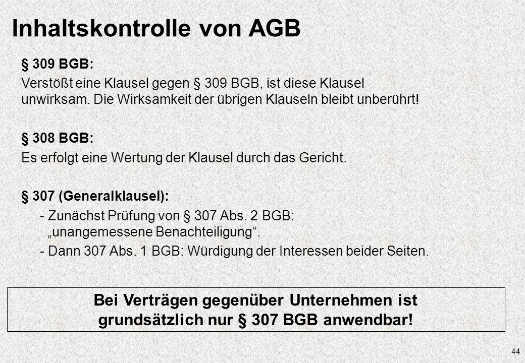 44 Inhaltskontrolle von AGB § 309 BGB: Verstößt eine Klausel gegen § 309 BGB, ist diese Klausel unwirksam. Die Wirksamkeit der übrigen Klauseln bleibt