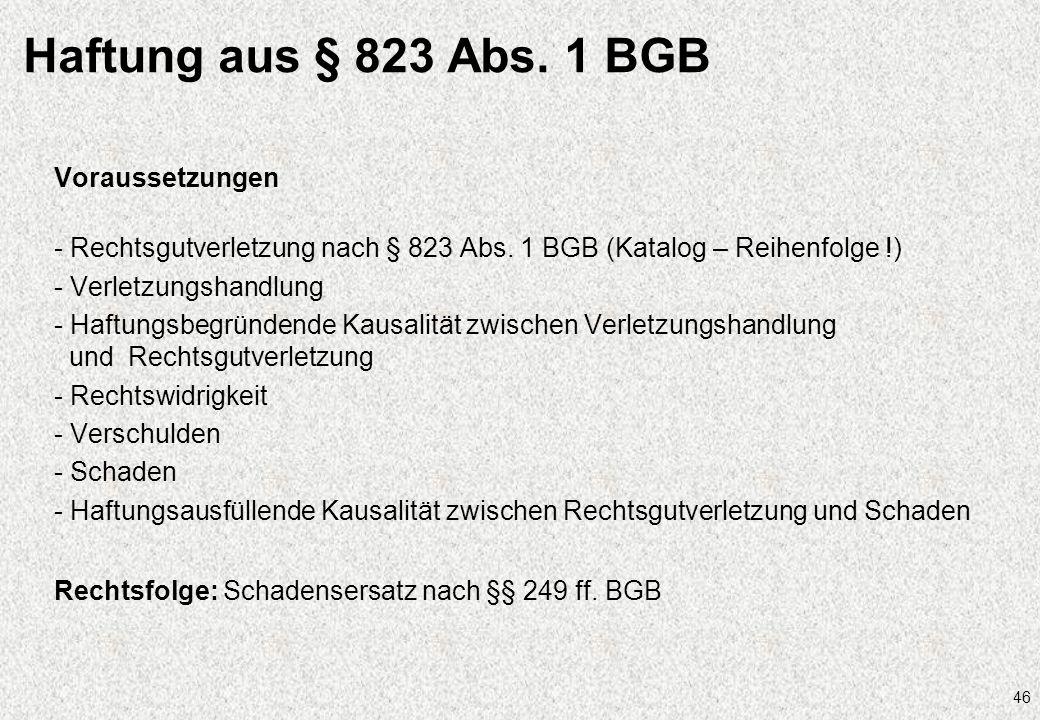 46 Haftung aus § 823 Abs. 1 BGB Voraussetzungen - Rechtsgutverletzung nach § 823 Abs. 1 BGB (Katalog – Reihenfolge !) - Verletzungshandlung - Haftungs
