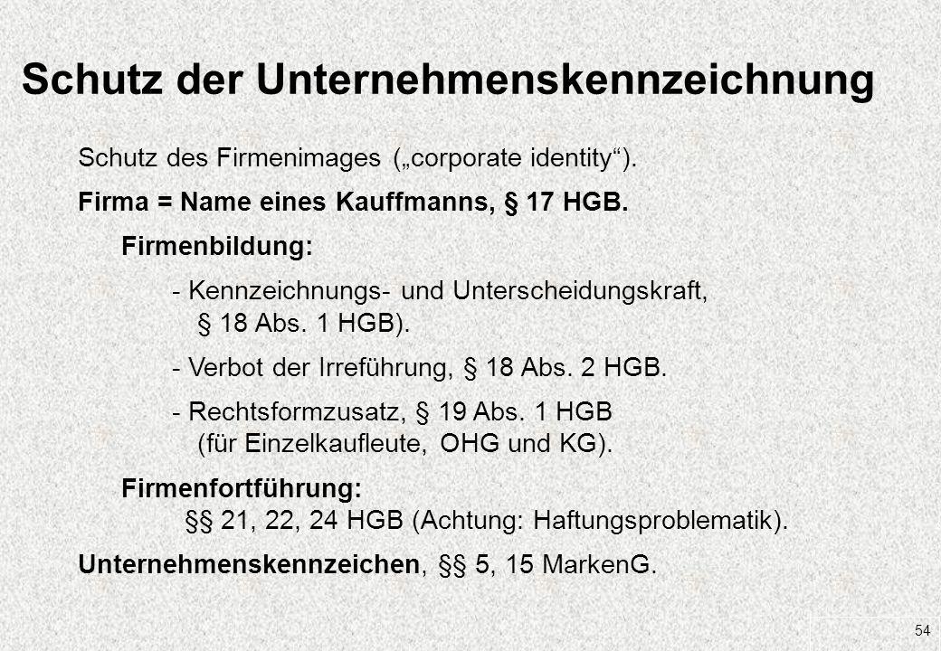54 Schutz der Unternehmenskennzeichnung Schutz des Firmenimages (corporate identity). Firma = Name eines Kauffmanns, § 17 HGB. Firmenbildung: - Kennze