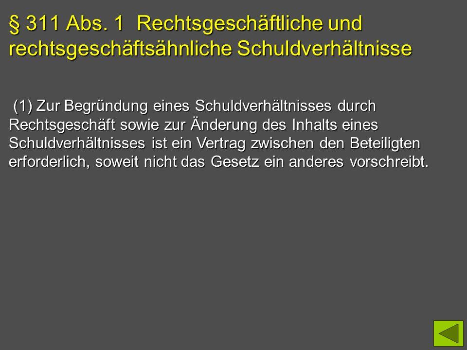 § 311 Abs. 1 Rechtsgeschäftliche und rechtsgeschäftsähnliche Schuldverhältnisse (1) Zur Begründung eines Schuldverhältnisses durch Rechtsgeschäft sowi