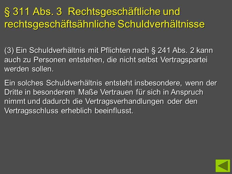 § 311 Abs. 3 Rechtsgeschäftliche und rechtsgeschäftsähnliche Schuldverhältnisse (3) Ein Schuldverhältnis mit Pflichten nach § 241 Abs. 2 kann auch zu