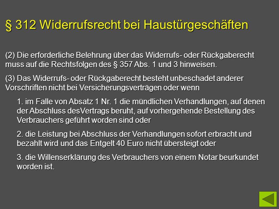 § 312 Widerrufsrecht bei Haustürgeschäften (2) Die erforderliche Belehrung über das Widerrufs- oder Rückgaberecht muss auf die Rechtsfolgen des § 357