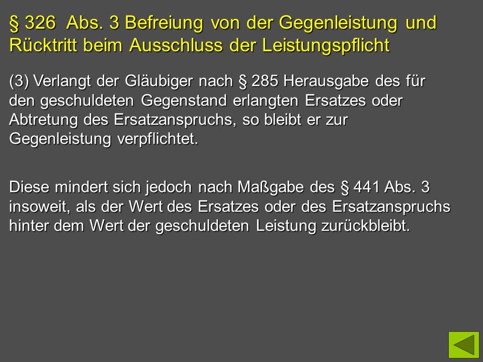 § 326 Abs. 3 Befreiung von der Gegenleistung und Rücktritt beim Ausschluss der Leistungspflicht (3) Verlangt der Gläubiger nach § 285 Herausgabe des f