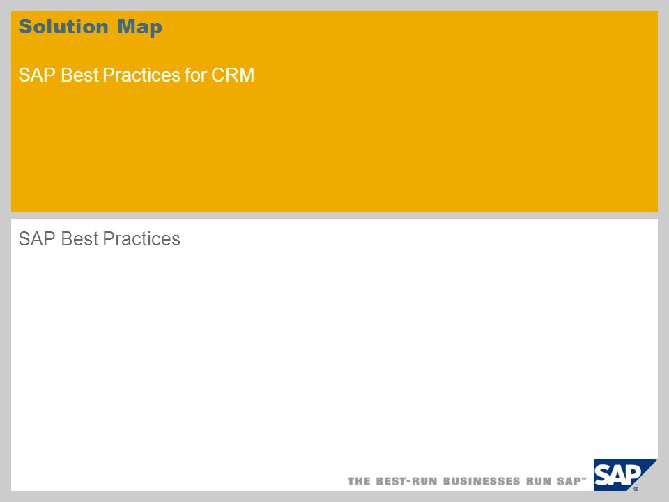 Scope Definition of SAP Best Practices for CRM V1.2007 This presentation describes the business scenario scope of SAP Best Practices for CRM V1.2007 based upon the business map of SAP CRM 2007.