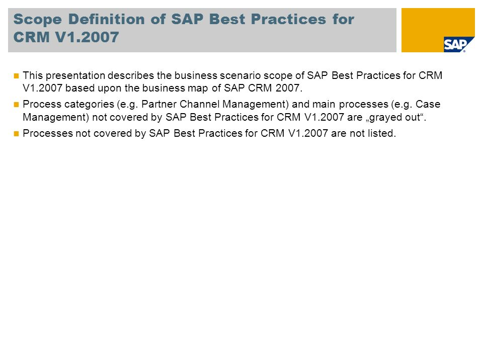 Scope Definition of SAP Best Practices for CRM V1.2007 This presentation describes the business scenario scope of SAP Best Practices for CRM V1.2007 b