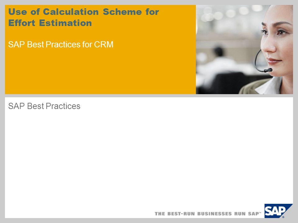Use of Calculation Scheme for Effort Estimation SAP Best Practices for CRM SAP Best Practices