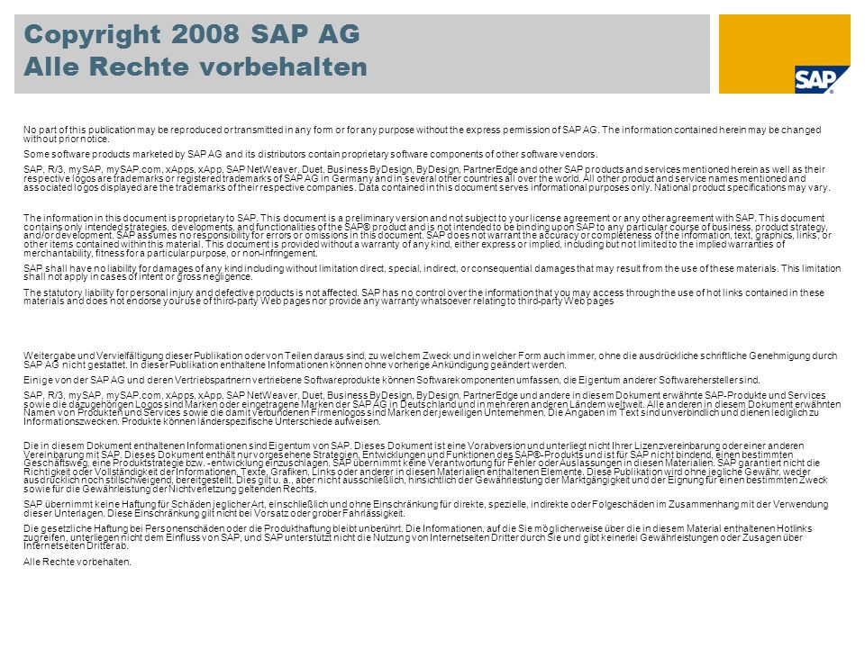 Copyright 2008 SAP AG Alle Rechte vorbehalten No part of this publication may be reproduced or transmitted in any form or for any purpose without the express permission of SAP AG.