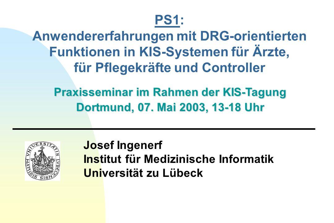 Josef Ingenerf Institut für Medizinische Informatik Universität zu Lübeck Praxisseminar im Rahmen der KIS-Tagung Dortmund, 07. Mai 2003, 13-18 Uhr PS1