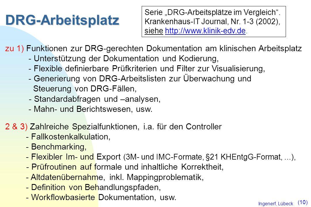 Ingenerf, Lübeck (10) DRG-Arbeitsplatz zu 1) Funktionen zur DRG-gerechten Dokumentation am klinischen Arbeitsplatz - Unterstützung der Dokumentation u