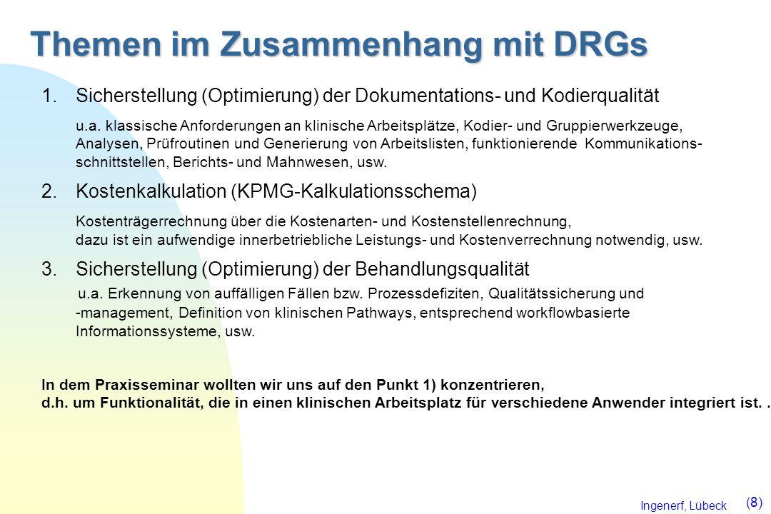 Ingenerf, Lübeck (8) Themen im Zusammenhang mit DRGs 1.Sicherstellung (Optimierung) der Dokumentations- und Kodierqualität u.a. klassische Anforderung