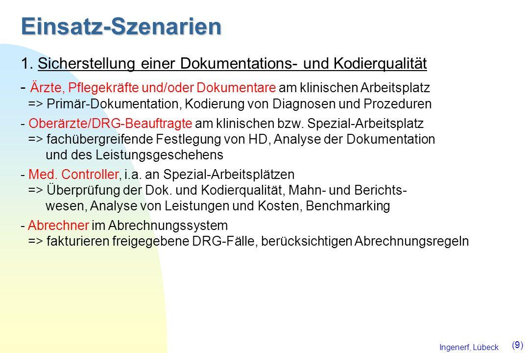 Ingenerf, Lübeck (9) Einsatz-Szenarien 1. Sicherstellung einer Dokumentations- und Kodierqualität - Ärzte, Pflegekräfte und/oder Dokumentare am klinis