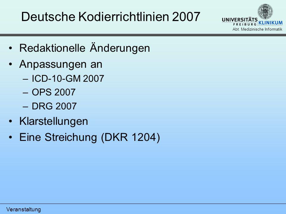 Veranstaltung Abt. Medizinische Informatik Deutsche Kodierrichtlinien 2007 Redaktionelle Änderungen Anpassungen an –ICD-10-GM 2007 –OPS 2007 –DRG 2007